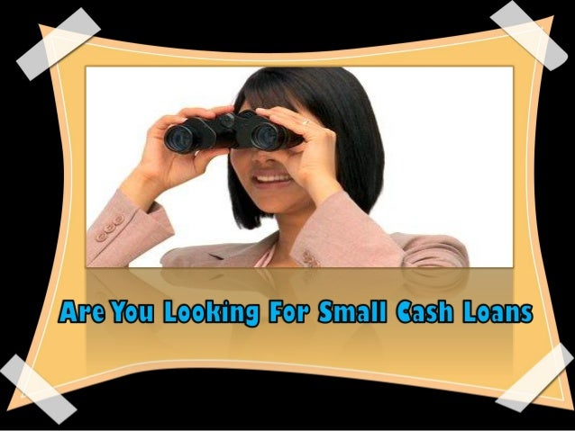 Small Cash Loans- A Fiscal Assistance for Small Emergencies