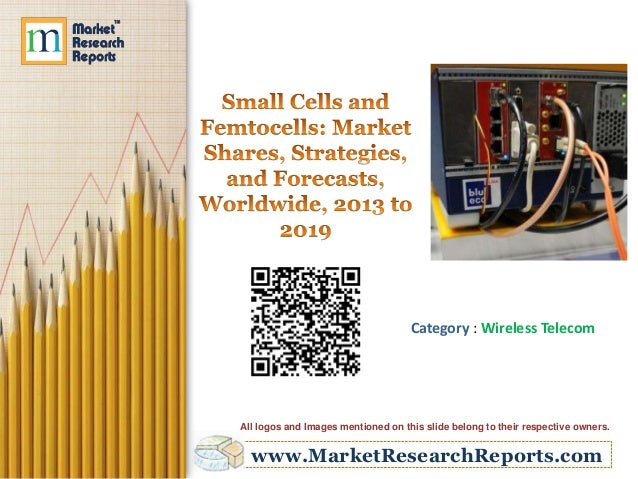 Small Cells and Femtocells: Market Shares, Strategies, and Forecasts, Worldwide, 2013 to 2019