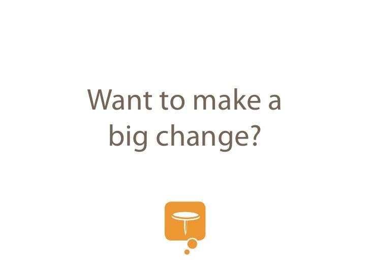 Want to make a  big change?  Start small.