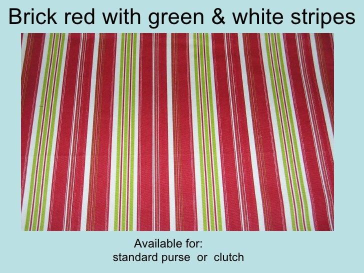 Brick red with green & white stripes <ul><ul><ul><ul><ul><li>standard purse  or  clutch  </li></ul></ul></ul></ul></ul>Ava...