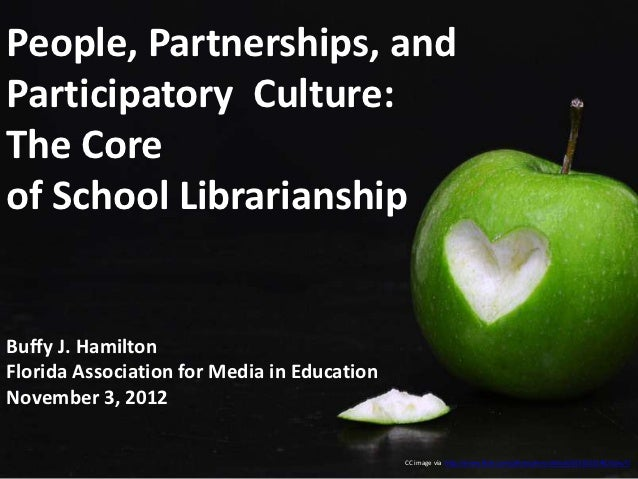 FAME Fall 2012 Closing Keynote:  People, Partnerships, and Participatory Culture--The Core of School Librarianship