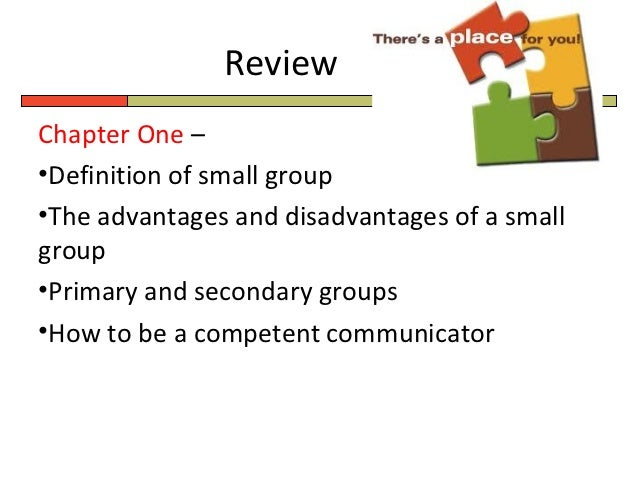 ReviewChapter One –•Definition of small group•The advantages and disadvantages of a smallgroup•Primary and secondary group...