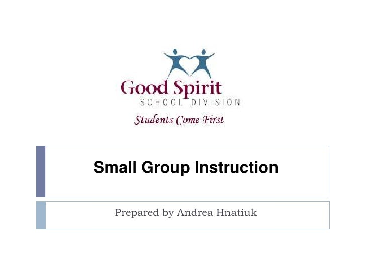 Small Group Instruction<br />Prepared by Andrea Hnatiuk<br />