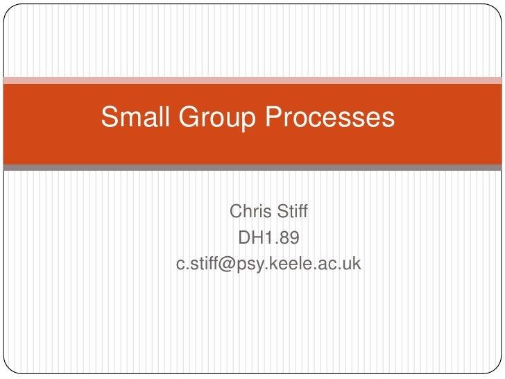 Small Group Processes<br />Chris Stiff<br />DH1.89<br />c.stiff@psy.keele.ac.uk<br />