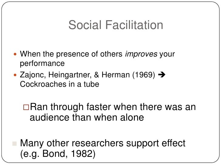 the effect of social facilitation on Social facilitation social inhibition – performing less well when there is an audience audience effects are the effects of the mere presence of other who are.