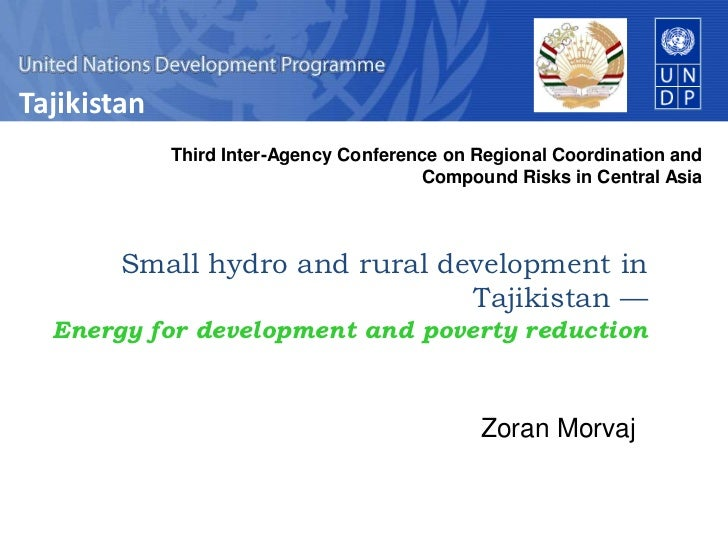 Small hydro and rural development in Tajikistan —Energy for development and poverty reduction<br />Zoran Morvaj<br />Third...