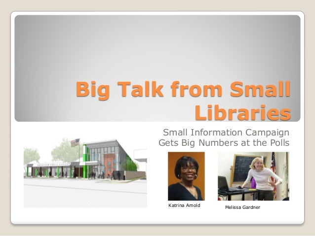Big Talk from Small           Libraries        Small Information Campaign       Gets Big Numbers at the Polls         Katr...