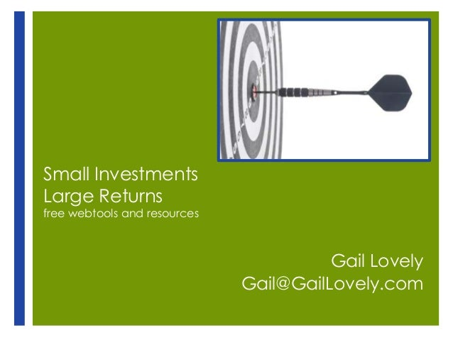 Small InvestmentsLarge Returnsfree webtools and resources                                        Gail Lovely              ...