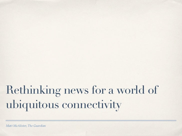 Rethinking news in a world of ubiquitous connectivity