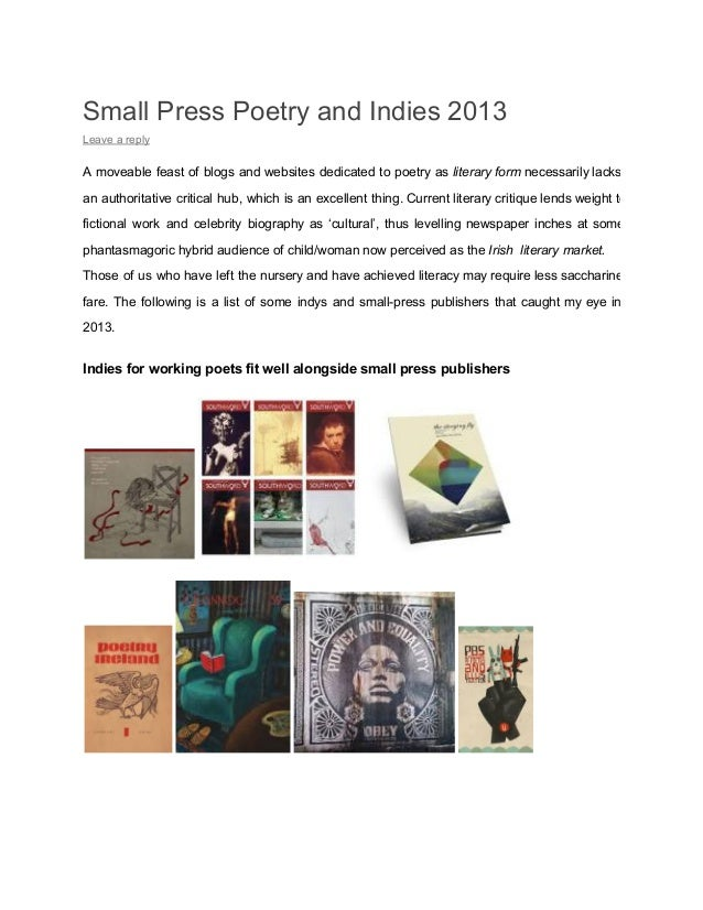 Small Press Poetry and Indies 2013 Leave a reply  A  moveable  feast of  blogs  and  websites  dedicated  to  poetry as  l...