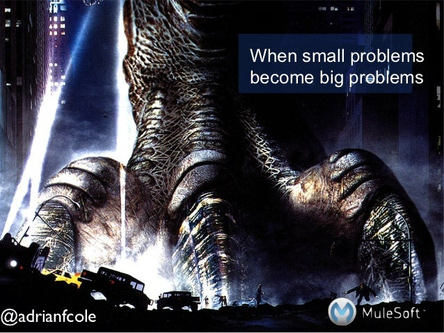 When small problems               become big problems@adrianfcole
