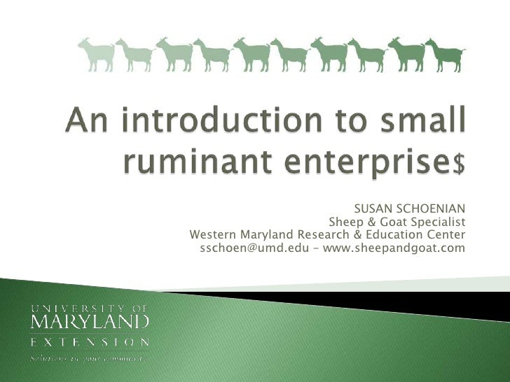 An introduction to small ruminant enterprise$<br />SUSAN SCHOENIANSheep & Goat SpecialistWestern Maryland Research & Educa...