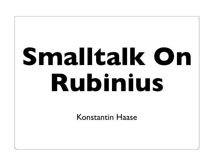 Smalltalk On Rubinius   Konstantin Haase
