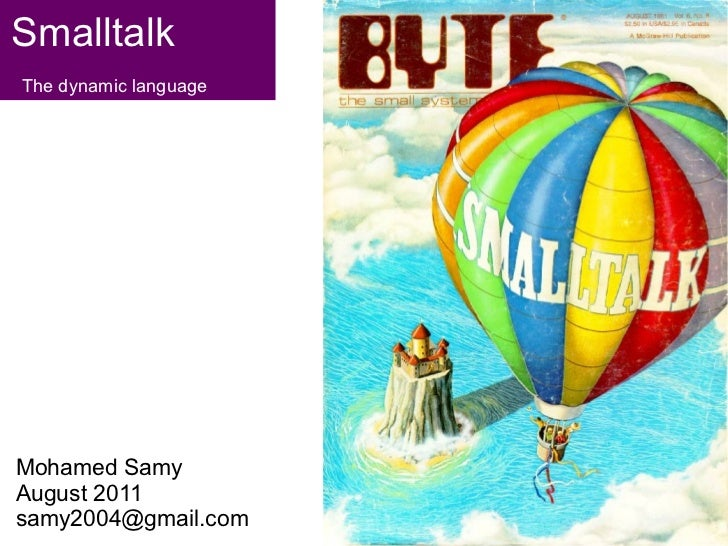 SmalltalkThe dynamic languageMohamed SamyAugust 2011samy2004@gmail.com