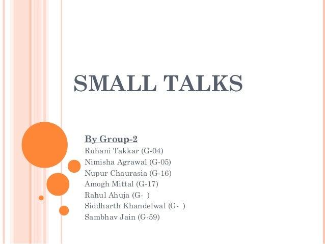 SMALL TALKS By Group-2 Ruhani Takkar (G-04) Nimisha Agrawal (G-05) Nupur Chaurasia (G-16) Amogh Mittal (G-17) Rahul Ahuja ...