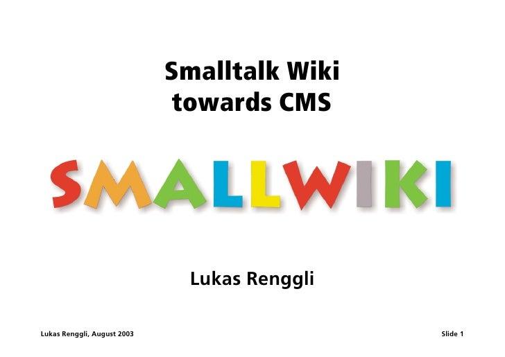 Smalltalk Wiki                               towards CMS                                    Lukas Renggli  Lukas Renggli, ...