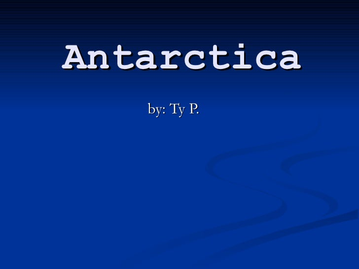 Antarctica by: Ty P.