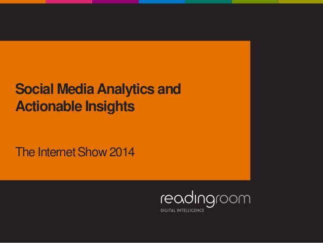 Social MediaAnalytics and Actionable Insights The Internet Show 2014