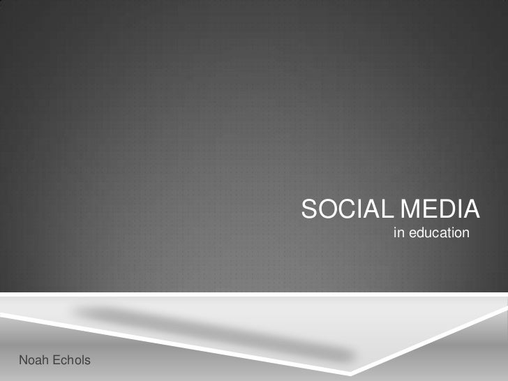 SOCIAL MEDIA                    in educationNoah Echols