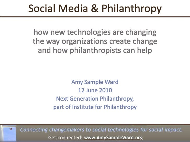 Social Media & Philanthropy<br />how new technologies are changing the way organizations create change and how philanthrop...