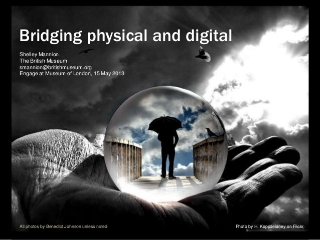 Bridging physical and digitalShelley MannionThe British Museumsmannion@britishmuseum.orgEngage at Museum of London, 15 May...