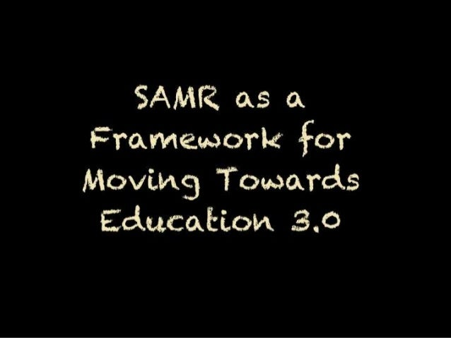 SAMR as a Framework for Moving Towards Education 3.0