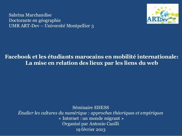 Sabrina Marchandise Doctorante en géographie UMR ART-Dev – Université Montpellier 3Facebook et les étudiants marocains en ...