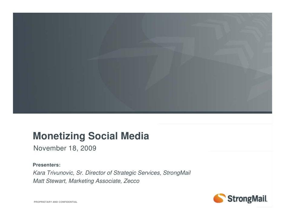 Monetizing Social Media November 18, 2009            ,  Presenters: Kara Trivunovic, Sr. Director of Strategic Services, S...