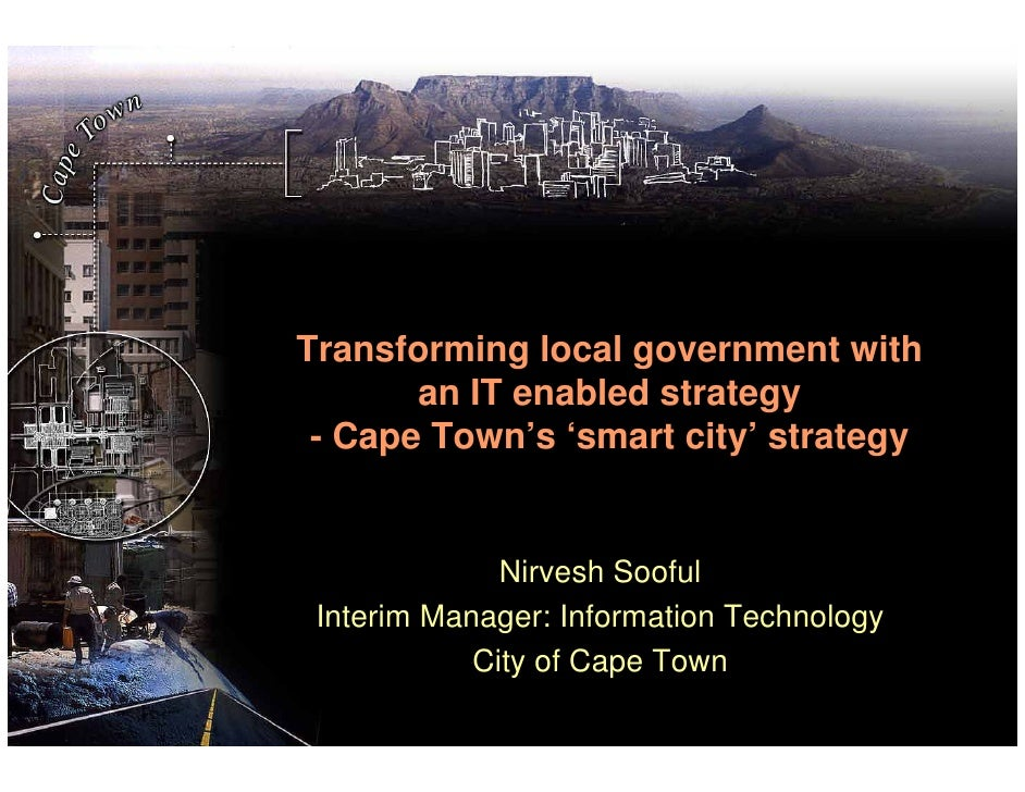 Transforming local government with        an IT enabled strategy  - Cape Town's 'smart city' strategy                 Nirv...