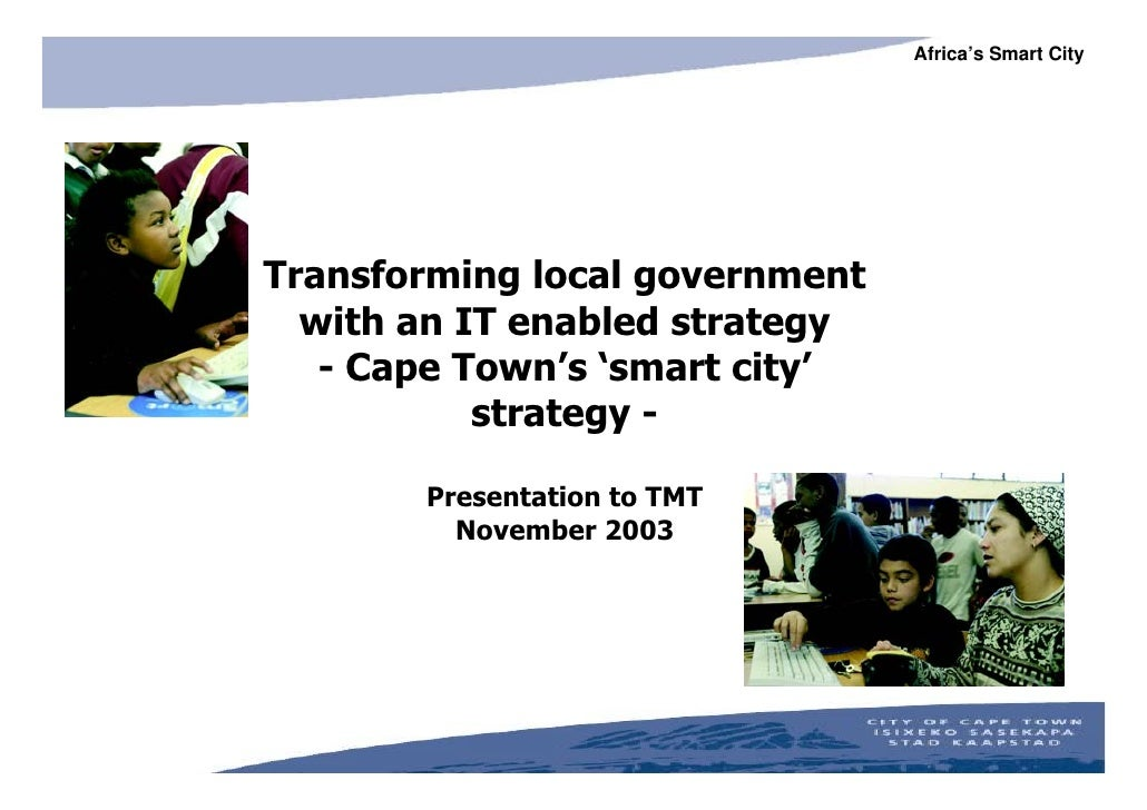 Africa's Smart City     Transforming local government   with an IT enabled strategy    - Cape Town's 'smart city'         ...