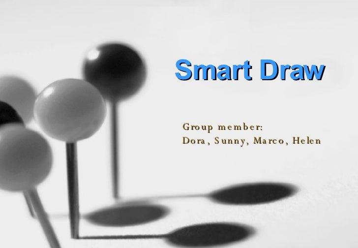 Smart Draw Group member: Dora, Sunny, Marco, Helen