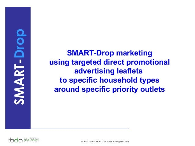 SMART-DropSMART-Drop marketingusing targeted direct promotionaladvertising leafletsto specific household typesaround speci...