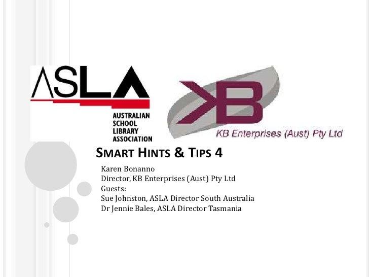 SMART HINTS & TIPS 4Karen BonannoDirector, KB Enterprises (Aust) Pty LtdGuests:Sue Johnston, ASLA Director South Australia...