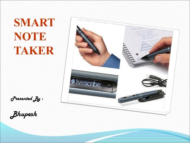 report on smart note taker Introduction: the smart notetaker is such a helpful product that satisfies the needs of the people in today's technologic and fast life this product can be used in many ways the smart notetaker provides taking fast and easy notes to people who are busy one's self with something with the help of smart notetaker, people will be able to write notes on the air, while being busy with their work.
