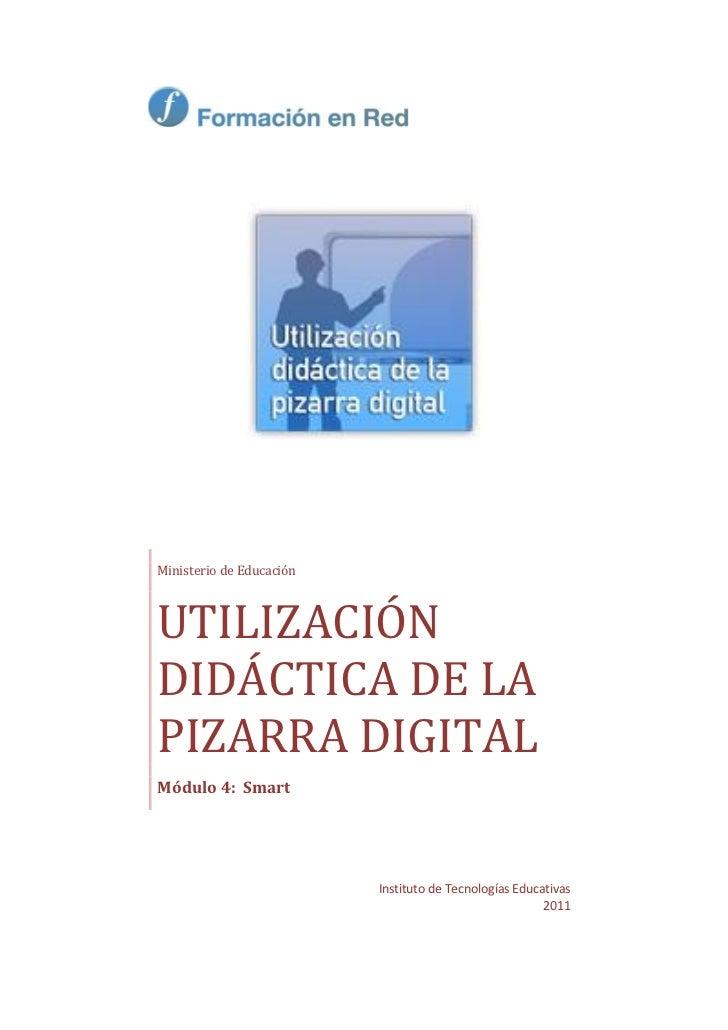 Ministerio de EducaciónUTILIZACIÓNDIDÁCTICA DE LAPIZARRA DIGITALMódulo 4: Smart                          Instituto de Tecn...
