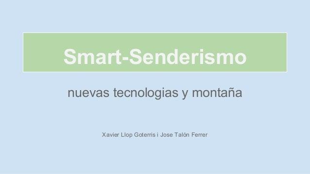 Smart-Senderismo nuevas tecnologias y montaña  Xavier Llop Goterris i Jose Talón Ferrer