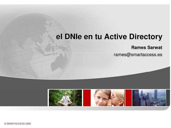 el DNIe en tu Active Directory<br />Rames Sarwat<br />rames@smartaccess.es<br />