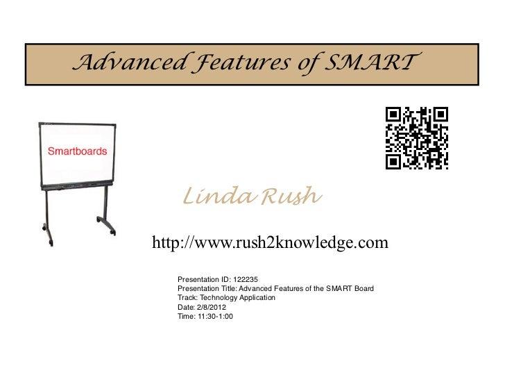 Advanced Features of SMART         Linda Rush      http://www.rush2knowledge.com         Presentation ID: 122235         P...