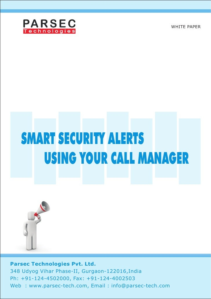 WHITE PAPER        SMART SECURITY ALERTS       USING YOUR CALL MANAGER     Parsec Technologies Pvt. Ltd. 348 Udyog Vihar P...