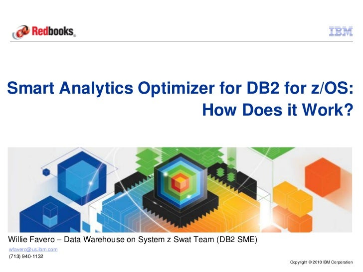 Smart Analytics Optimizer for DB2 for z/OS:                        How Does it Work?     Willie Favero – Data Warehouse on...