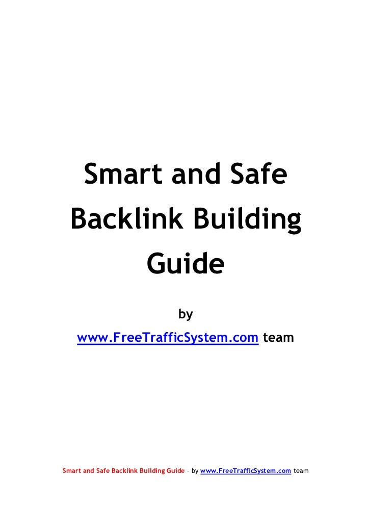 Smart and Safe  Backlink Building                         Guide                                  by    www.FreeTrafficSyst...