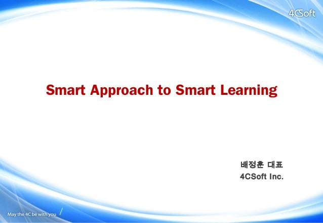 배정훈 대표 4CSoft Inc. Smart Approach to Smart Learning