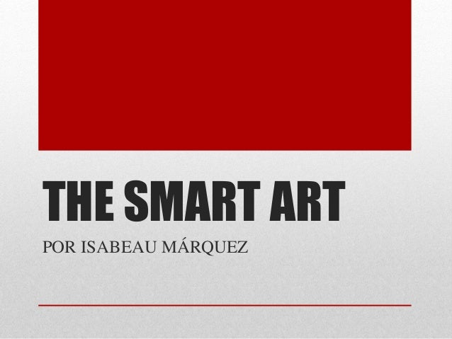 THE SMART ART  POR ISABEAU MÁRQUEZ