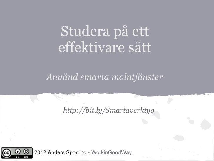 Studera på ett        effektivare sätt    Använd smarta molntjänster          http://bit.ly/Smartaverktyg2012 Anders Sporr...