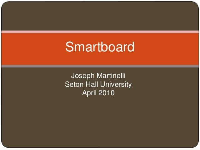 Joseph Martinelli Seton Hall University April 2010 Smartboard