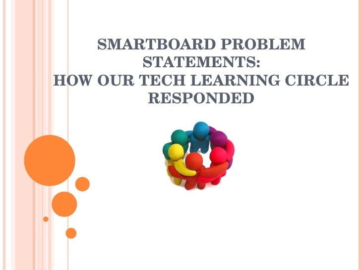 SMARTBOARD PROBLEM STATEMENTS: HOW OUR TECH LEARNING CIRCLE RESPONDED