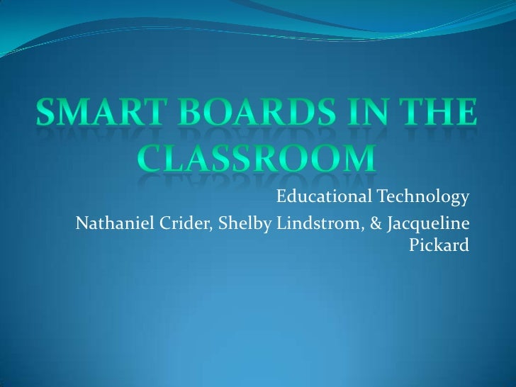Educational TechnologyNathaniel Crider, Shelby Lindstrom, & Jacqueline                                         Pickard