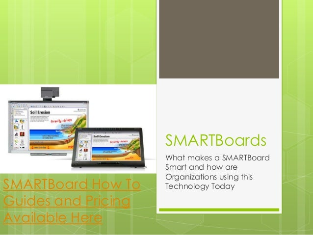 SMARTBoardsWhat makes a SMARTBoardSmart and how areOrganizations using thisTechnology TodaySMARTBoard How ToGuides and Pri...