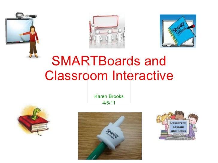 SMARTBoards and Classroom Interactive Karen Brooks 4/5/11
