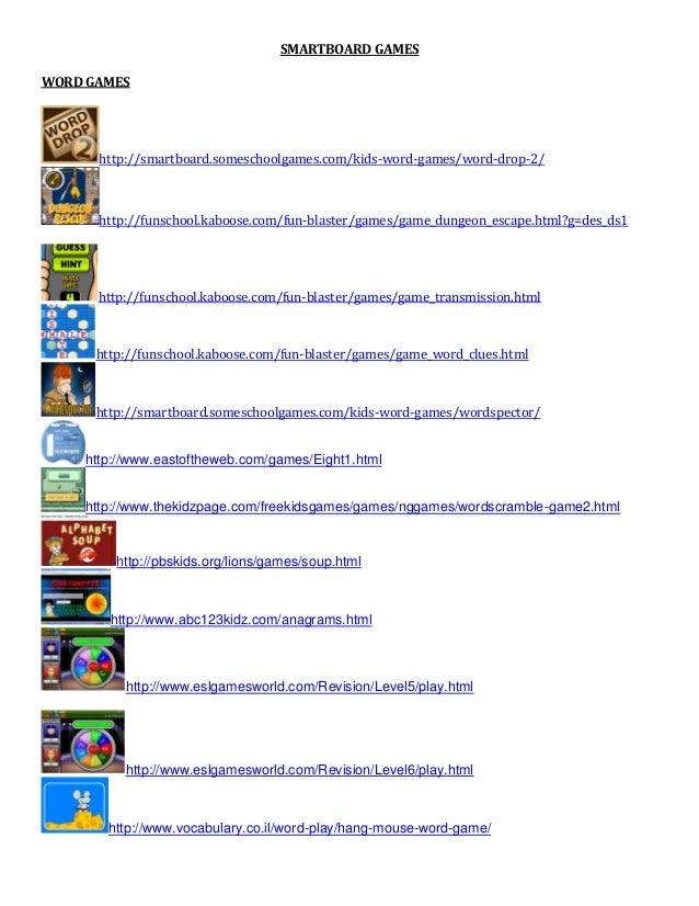SMARTBOARD GAMESWORD GAMES      http://smartboard.someschoolgames.com/kids-word-games/word-drop-2/      http://funschool.k...